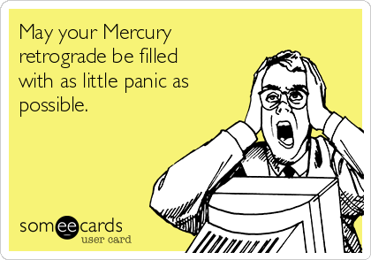 may-your-mercury-retrograde-be-filled-with-as-little-panic-as-possible-7c9cb